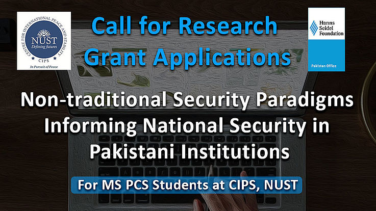 Call for Research Grant Applications on Non-traditional Security Paradigms Informing National Security in Pakistani Institutions for MS PCS Students at CIPS, NUSTAcademic research collaboration between the Hanns Seidel Foundation (HSF) Pakistan and the Centre for International Peace and Stability (CIPS) at the National University of Sciences and Technology